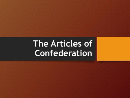 The Articles of Confederation. AFTER THE REVOLUTION America was now an independent nation having won the Revolutionary War, but now what? What would the.