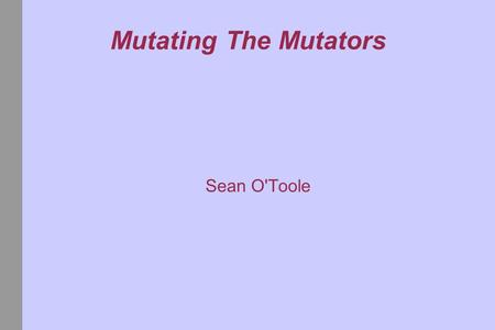 "Mutating The Mutators Sean O'Toole. What is Borrowed From Metamorphism Metamorphic Shrinker\Expander Modules: Expander: An expander creates a ""direct."