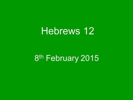 Hebrews 12 8 th February 2015. Christians are running a race and fighting a war Sometimes it is really difficult to keep going, especially when things.