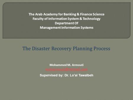 The Arab Academy for Banking & Finance Science Faculty of Information System & Technology Department Of Management Information Systems The Disaster Recovery.
