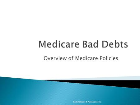 Overview of Medicare Policies Keith Williams & Associates, Inc.