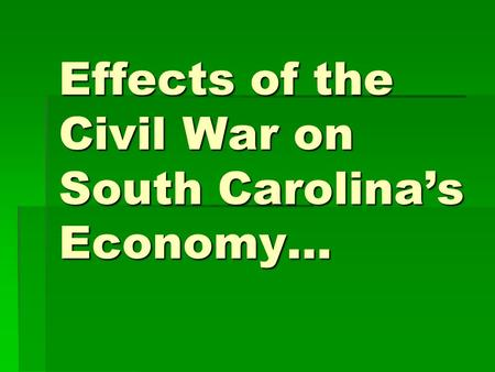 Effects of the Civil War on South Carolina's Economy…
