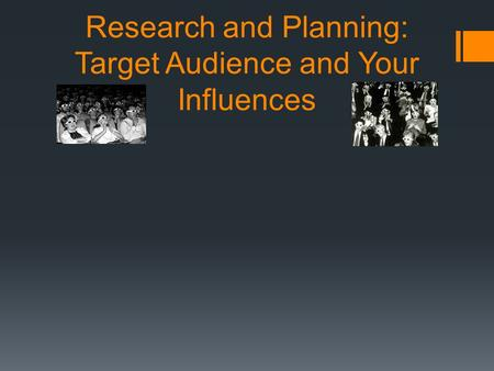 Research and Planning: Target Audience and Your Influences.