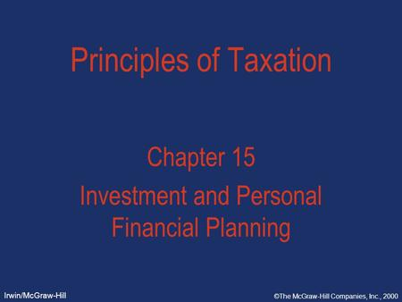 Irwin/McGraw-Hill ©The McGraw-Hill Companies, Inc., 2000 Principles of Taxation Chapter 15 Investment and Personal Financial Planning.