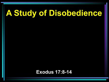 A Study of Disobedience Exodus 17:8-14. 8 Now Amalek came and fought with Israel in Rephidim. 9 And Moses said to Joshua, Choose us some men and go out,