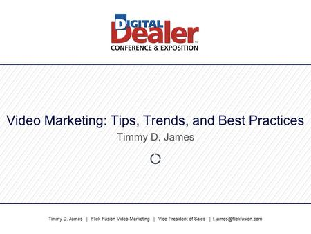 Timmy D. James | Flick Fusion Video Marketing | Vice President of Sales | Video Marketing: Tips, Trends, and Best Practices Timmy.