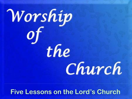 Worship of the Church Five Lessons on the Lord's Church.