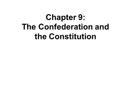 Chapter 9: The Confederation and the Constitution.