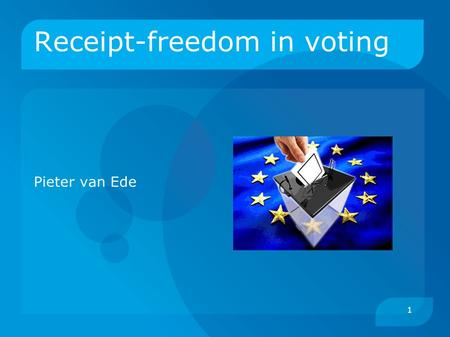 1 Receipt-freedom in voting Pieter van Ede. 2 Important properties of voting  Authority: only authorized persons can vote  One vote  Secrecy: nobody.