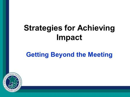 Strategies for Achieving Impact Getting Beyond the Meeting.