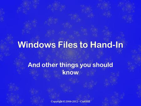 Copyright © 2006-2012 – Curt Hill Windows Files to Hand-In And other things you should know.