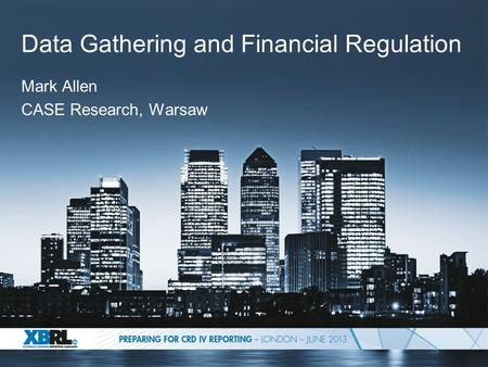 Data Gathering and Financial Regulation Mark Allen CASE Research, Warsaw.