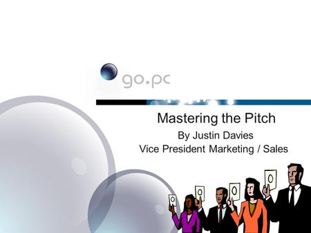 Mastering the Pitch By Justin Davies Vice President Marketing / Sales.