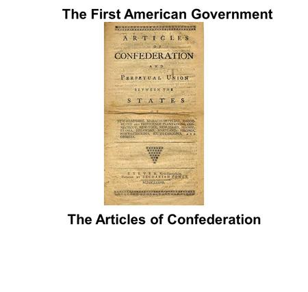 The First American Government The Articles of Confederation.