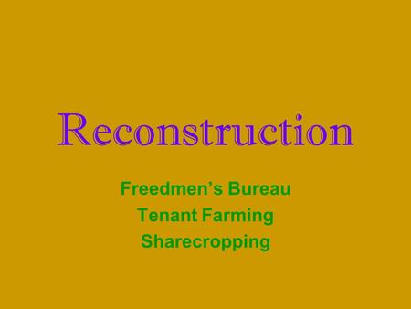 Reconstruction Freedmen's Bureau Tenant Farming Sharecropping.