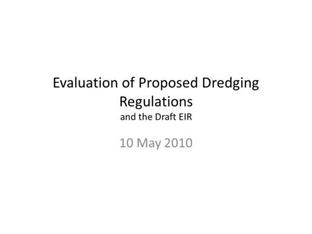 Evaluation of Proposed Dredging Regulations and the Draft EIR 10 May 2010.