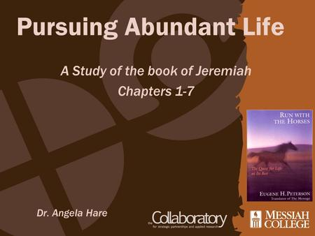 Pursuing Abundant Life Dr. Angela Hare A Study of the book of Jeremiah Chapters 1-7.