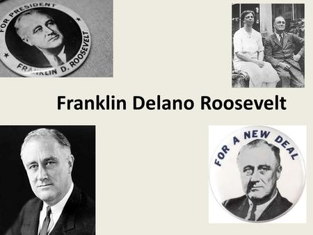 Franklin Delano Roosevelt. The Beginning Distant cousin to President Theodore Roosevelt – Wealthy New York family – Educated at Harvard & Columbia Law.