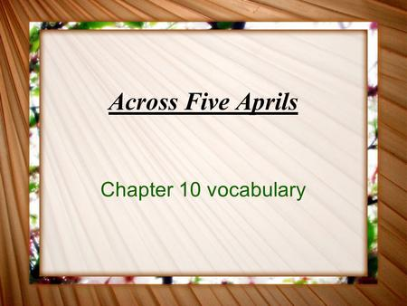 "Across Five Aprils Chapter 10 vocabulary. arrogant ""Fighting Joe Hooker's"" success on the battlefield had made him arrogant. After winning the game, the."