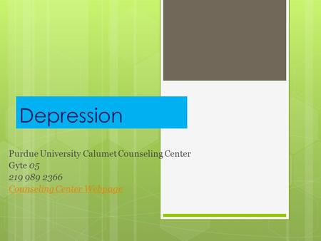 Depression Purdue University Calumet Counseling Center Gyte 05 219 989 2366 Counseling Center Webpage.