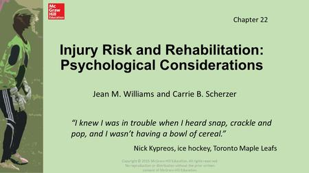 "Injury Risk and Rehabilitation: Psychological Considerations Jean M. Williams and Carrie B. Scherzer ""I knew I was in trouble when I heard snap, crackle."