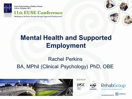 Mental Health and Supported Employment Rachel Perkins BA, MPhil (Clinical Psychology) PhD, OBE.