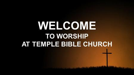WELCOME TO WORSHIP AT TEMPLE BIBLE CHURCH. Wonder Of Your Love Your love is higher than the mountain peaks It calls me out as deep calls to deep Your.