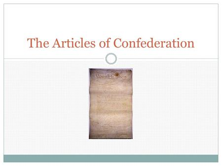 The Articles of Confederation. THE ARTICLES OF CONFEDERATION WERE RATIFIED ON MARCH 1, 1781 AMERICA'S 1 ST FORM OF GOVERNMENT AFTER SEPARATION FROM BRITAIN.