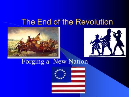 The End of the Revolution Forging a New Nation. Independent Governed States By 1777, ten of the former colonies had written constitutions Maryland, Pennsylvania,