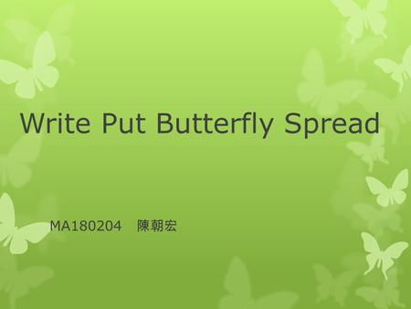 Write Put Butterfly Spread MA180204 陳朝宏. Introduction The write put butterfly is a neutral strategy. It is a limited profit, limited risk options strategy.