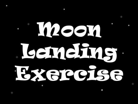"Moon Landing Exercise. Moon Landing Exercise Join your group! Read the ""Situation"" description Individually rank the 15 ""intact"" items, 1 being the most."