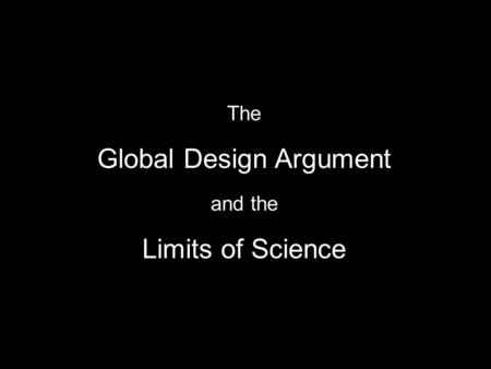 The Global Design Argument and the Limits of Science.