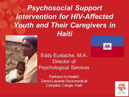 Psychosocial Support Intervention for HIV-Affected Youth and Their Caregivers in Haiti Eddy Eustache, M.A. Director of Psychological Services Partners.