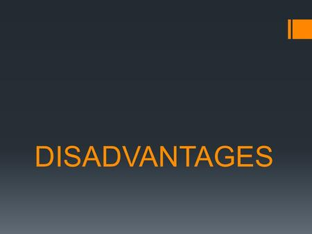 DISADVANTAGES. What is a Disadvantage?  Disadvantages are offcase positions that the negative advances to prove that the costs of the plan outweigh its.