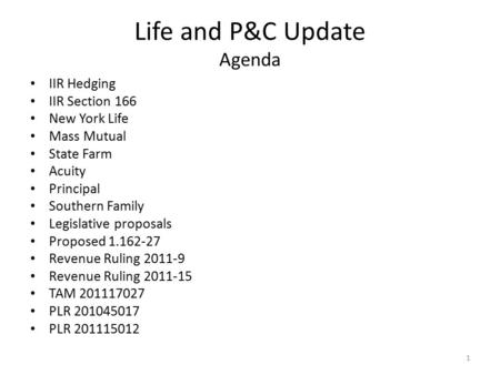 Life and P&C Update Agenda IIR Hedging IIR Section 166 New York Life Mass Mutual State Farm Acuity Principal Southern Family Legislative proposals Proposed.