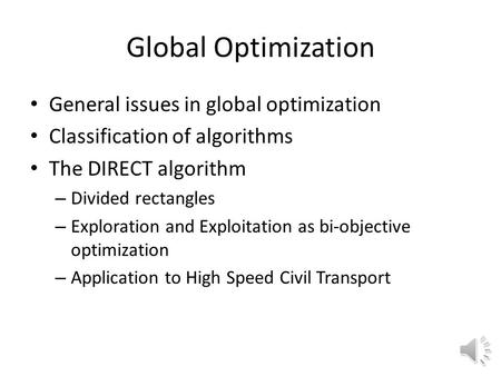 Global Optimization General issues in global optimization Classification of algorithms The DIRECT algorithm – Divided rectangles – Exploration and Exploitation.