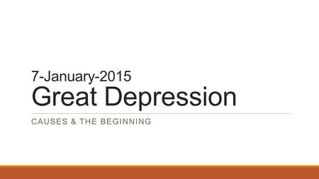 7-January-2015 Great Depression CAUSES & THE BEGINNING.