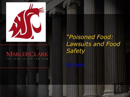"""Poisoned Food: Lawsuits and Food Safety Bill Marler Bill Marler."