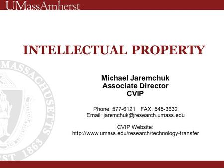 INTELLECTUAL PROPERTY Michael Jaremchuk Associate Director CVIP Phone: 577-6121 FAX: 545-3632   CVIP Website: