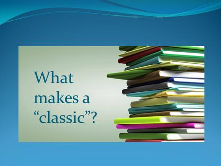 "What makes a ""classic""?. Quotation #1 ""There are four kinds of readers. The first is like the hourglass; and their reading being as the sand, it runs."
