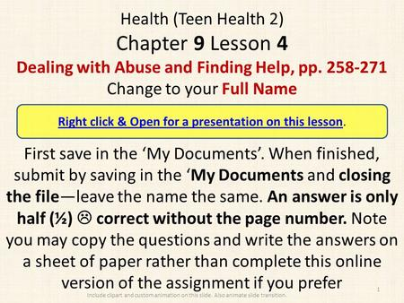 Health (Teen Health 2) Chapter 9 Lesson 4 Dealing with Abuse and Finding Help, pp. 258-271 Change to your Full Name First save in the 'My Documents'. When.