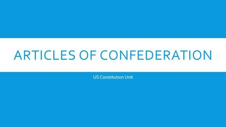 ARTICLES OF CONFEDERATION US Constitution Unit. OBJECTIVE  Examine the weaknesses of the Articles of Confederation.
