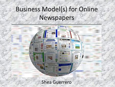 Business Model(s) for Online Newspapers Shea Guerrero.