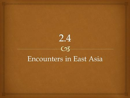 Encounters in East Asia.   Zheng He = China's greatest explorer  Leads 7 voyages of Chinese exploration and discovery  Purpose of travels = impress.