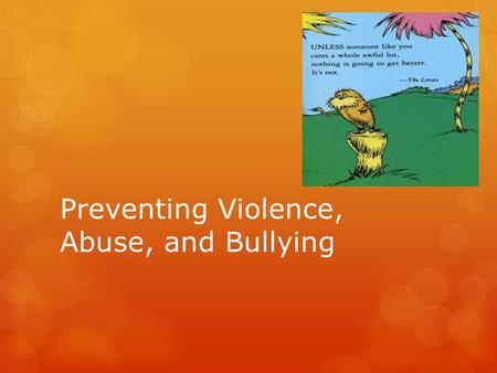 Preventing Violence, Abuse, and Bullying. How to prevent Violence  1. Spotting Dangerous Situations  Signs of trouble may include shouting, profanity,