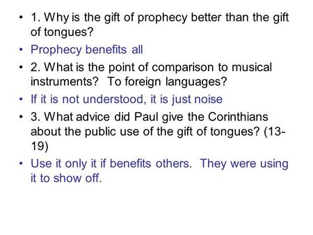 1. Why is the gift of prophecy better than the gift of tongues? Prophecy benefits all 2. What is the point of comparison to musical instruments? To foreign.