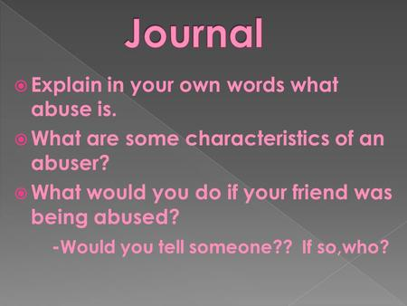 Journal Explain in your own words what abuse is.