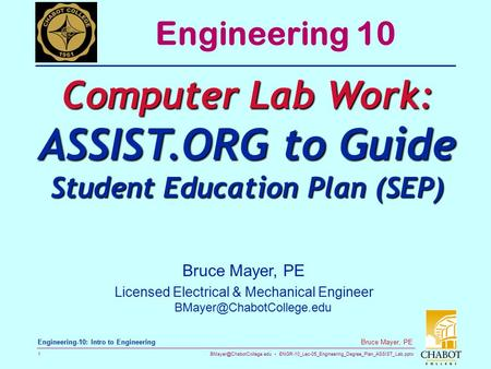 ENGR-10_Lec-05_Engineering_Degree_Plan_ASSIST_Lab.pptx 1 Bruce Mayer, PE Engineering-10: Intro to Engineering Bruce Mayer, PE.