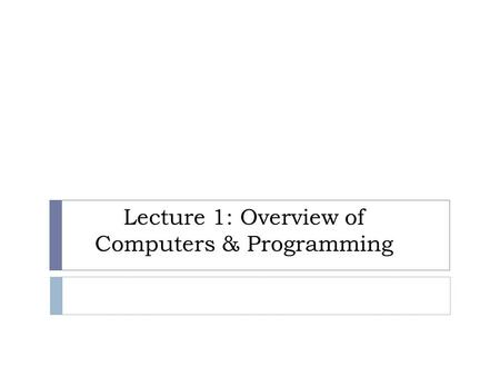 Lecture 1: Overview of Computers & Programming. Outline 2  Overview of Computers  Hardware  Software  Computer Languages  Software Development Method.