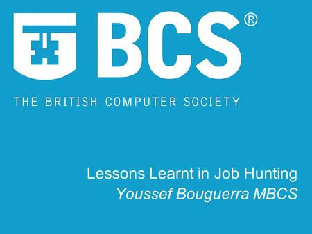Lessons Learnt in Job Hunting Youssef Bouguerra MBCS.